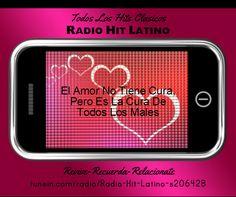 El Amor No Tiene Cura Pero Cura Todos Los Males  Revive-Recuerda-Relacionate  Radio Hit Latino  http://tunein.com/radio/Radio-Hit-Latino-s206428/