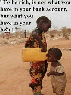To be rich is ... what you have in your heart.