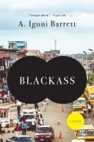 Blackass - by A. Igoni Barrett. Furo Wariboko wakes on the morning of a job interview to discover he's turned into a white man: red hair, green eyes, pale skin. In this condition he plunges into the bustle of Lagos to make his fortune. Pursued from the streets to the boardroom by those who would use him, Furo hides the evidence of his former life ... as he reinvents himself.