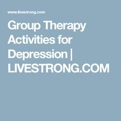 Group Therapy Activities for Depression   LIVESTRONG.COM