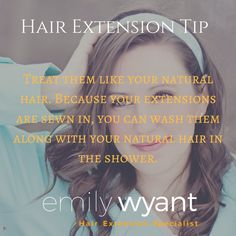 Hair Extension Tip - Treat them like your natural hair. Because your extensions are sewn in, you can wash them along with your natural hair in the shower.