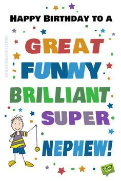 Happy Birthday to a great, funny, brilliant, super nephew! Have lots of fun today. Lots of hugs, your aunt Anne & uncle Bob Happy Birthday Nephew Quotes, Birthday Wishes For Nephew, Birthday Presents For Friends, Happy Birthday Funny, Happy Birthday Cards, Birthday Greetings, Birthday Memes, Birthday Messages, Birthday Posters