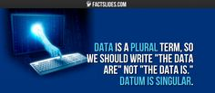 """Data is a plural term, so we should write """"the data are"""" not """"the data is."""" Datum is singular."""