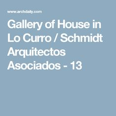 Gallery of House in Lo Curro / Schmidt Arquitectos Asociados - 13