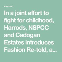 In a joint effort to fight for childhood, Harrods, NSPCC and Cadogan Estates introduces Fashion Re-told, a pop-up of pre-owned luxury items.