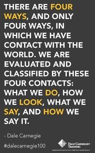 """American Leadership guru Dale Carnegie's Quote of Dressing Right:  """"There are 4 ways and only 4 ways, in which we have contact with the world  - What we do.  - How we look.  - What we say.  - How we say it."""""""