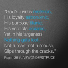 Psalm 36 giving a Larger view to  #LIVEWONDERSTRUCK of God ...