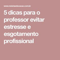 5 dicas para o professor evitar estresse e esgotamento profissional
