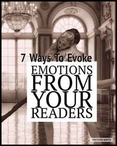7 Ways To Evoke The Emotions You Want From Your Readers