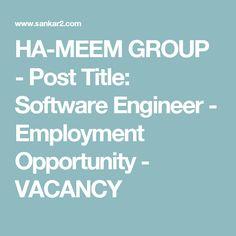 HA-MEEM GROUP - Post Title: Software Engineer - Employment Opportunity - VACANCY