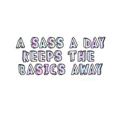 I give two sass's a day no basic…