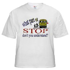 What Part of Stop Don't You Understand School Bus Driver Shirt, $12.00