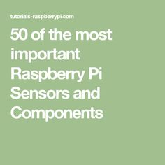 50 of the most important Raspberry Pi Sensors and Components