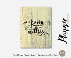 Free Printable Insert & cover for Happy Planner - Every moment matters