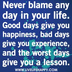 Never Blame Any Day In Your Life