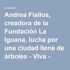 Andrea Fiallos, creadora de la Fundación La Iguana, lucha por una ciudad llena de árboles - Viva - Noticias | El Universo