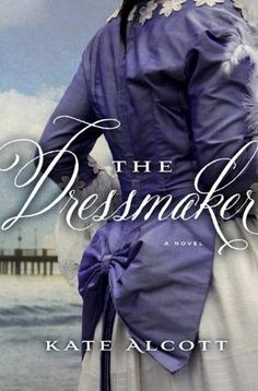 The Dressmaker by Kate Alcott - An interesting take on the Titanic tragedy and its aftermath through the eyes of a fictional character named Tess Collins.
