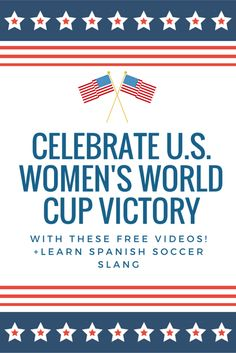 Celebrate U.S. Women's World Cup Victory with 3 free videos! U.S. vs. Japan Highlights + Videos to learn Spanish Soccer Slang & More!