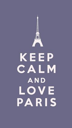Keep Calm and LOVE paris @Emma Davis