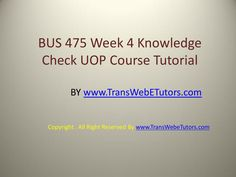 TransWebeTutors helps you work on BUS 475 Week 4 Knowledge Check UOP Course Tutorial and assure you to be at the top of your class. Knowledge, Check, Top, Facts
