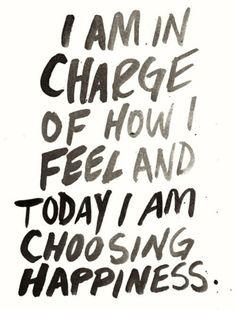 i choose happiness.