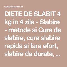 DIETE DE SLABIT 4 kg in 4 zile - Slabire - metode si Cure de slabire, cura slabire rapida si fara efort, slabire de durata, dieta sanatoasa, nutritie