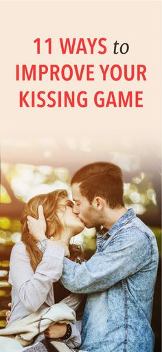 11 ways to step up your kissing game