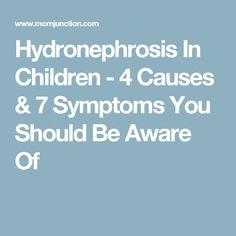 Hydronephrosis In Children - 4 Causes & 7 Symptoms You Should Be Aware Of