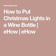 How to Put Christmas Lights in a Wine Bottle   eHow   eHow