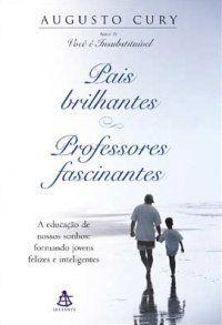 Pais brilhantes - professores fascinantes - Augusto Cury