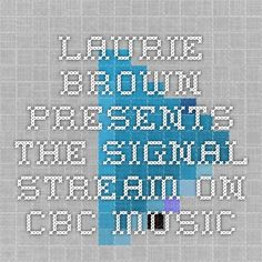 Laurie Brown presents The Signal stream on CBC Music