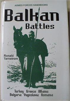 Unlimited Ebook Balkan Battles: Turkey, Greece, Albania, Bulgaria, Yugoslavia, Romania (Armed Forces Handbooks) - Online - By Ronald L. Tarnstrom