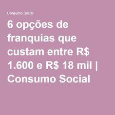 6 opções de franquias que custam entre R$ 1.600 e R$ 18 mil   Consumo Social