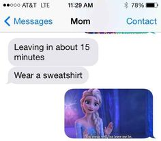 Turns out Frozen is applicable to a wide variety of situations. | This Is What Happens When You Text Your Mom Nothing But Frozen Screencaps