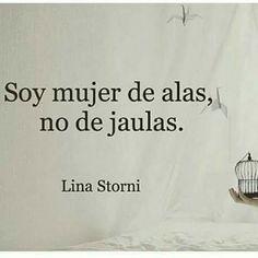 Soy mujer de alas, no de jaulas.  Lina Storni
