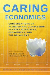 USA edition of CARING ECONOMICS, by Tania Singer and Matthieu Ricard (editors) (Picador, Spring 2015)