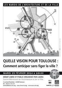 """Débat : Quelle vision pour Toulouse : comment anticiper sans figer la ville ?"""" http://www.aera-cvh.org/cultures/les-mardis-de-l-architecture/"""