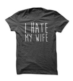 I hate my wife - Love #zombies and zombie #shirts? Click here to get yours now!