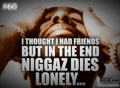 2pac Quotes & Sayings (JEGiR KH Design)  60- I thought i had friends but in the end niggaz dies lonely...