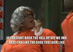 Madea is a gangsta! Madea Humor, Madea Funny Quotes, Sarcastic Quotes, Funny Relatable Memes, Funny Posts, Medan, Madea Movies, Postive Quotes, Funny As Hell