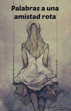 """Leer """"Palabras a una amistad rota''  Una historia que cuenta como es que, de apoco, una amistad que creíamos eterna, se va destruyendo."""