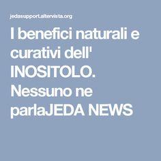 I benefici naturali e curativi dell' INOSITOLO. Nessuno ne parlaJEDA NEWS