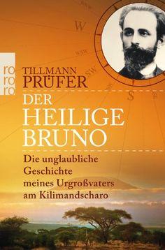 Der heilige Bruno: Die unglaubliche Geschichte meines Urgroßvaters am Kilimandscharo: Amazon.de: Tillmann Prüfer: Bücher