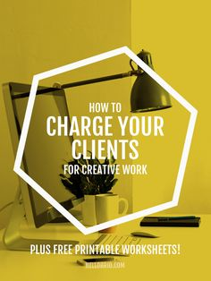 How to charge your clients for creative freelance work, plus get free printable worksheets