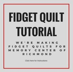 WE AREmaking Fidget Quilts for the Memory Center of Richmond. Below are instructions on making these quilts. Also you can download the Fidget Quilts tutorial. We have rolling deadlines for members…
