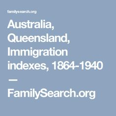 Australia, Queensland, Immigration indexes, 1864-1940 — FamilySearch.org