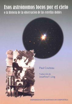 Esos astrónomos locos por el cielo o la historia de la observación de las estrellas dobles / Paul Couteau ; traducción Josefina F. Ling