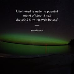 Říše hvězd je našemu poznání méně přístupná než skutečné činy lidských bytostí. - Marcel Proust #hvězda #poznání Marcel, Motto, Amen, Motivation, Happy, Quotes, Instagram, Author, Quotations