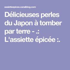 Délicieuses perles du Japon à tomber par terre - .: L'assiette épicée :.