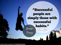 """""""Successful people are simply those with successful habits."""" - Brian Tracy  http://www.developgoodhabits.com/  **These Brian Tracy programs will change your life."""